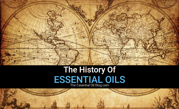 The History Of Essential Oils And How Long Have Essential Oils Been Around